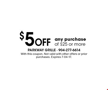 $5 Off any purchase of $25 or more. With this coupon. Not valid with other offers or prior purchases. Expires 7-04-17.