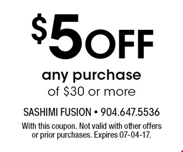 $5 Off any purchase of $30 or more. With this coupon. Not valid with other offers or prior purchases. Expires 07-04-17.
