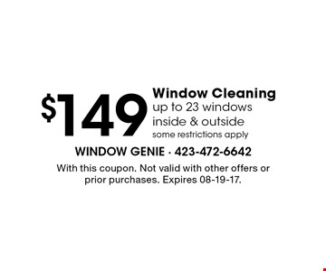 $149 Window Cleaningup to 23 windows inside & outsidesome restrictions apply. With this coupon. Not valid with other offers or prior purchases. Expires 08-19-17.