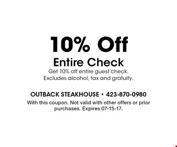 10% Off Entire CheckGet 10% off entire guest check.Excludes alcohol, tax and gratuity.. With this coupon. Not valid with other offers or prior purchases. Expires 07-15-17.