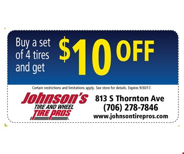 $10 OFF Buy a set of 4 tires and get $10 off. Certain restrictions and limitations apply. See store for details. Can not be combined with any other offer. Expires 9-30-17.