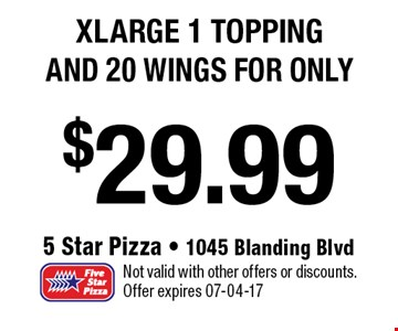$29.99 xlarge 1 topping and 20 wings FOR ONLY. Not valid with other offers or discounts. Offer expires 07-04-17