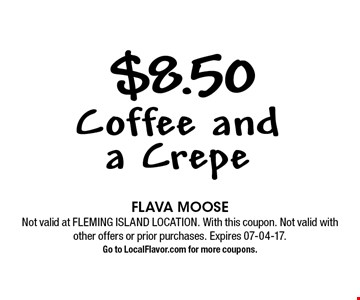 $8.50 Coffee and a Crepe. FLAVA MOOSE Not valid at FLEMING ISLAND LOCATION. With this coupon. Not valid with other offers or prior purchases. Expires 07-04-17. Go to LocalFlavor.com for more coupons.