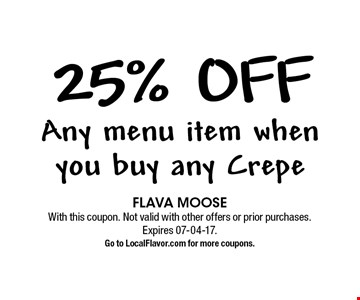 25% off Any menu item when you buy any Crepe. FLAVA MOOSE. With this coupon. Not valid with other offers or prior purchases. Expires 07-04-17. Go to LocalFlavor.com for more coupons.