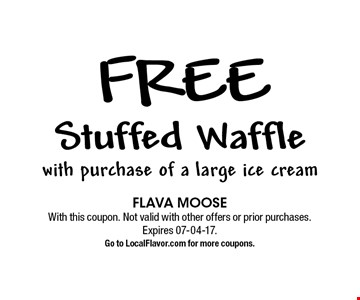 free Stuffed Waffle with purchase of a large ice cream. FLAVA MOOSE. With this coupon. Not valid with other offers or prior purchases. Expires 07-04-17. Go to LocalFlavor.com for more coupons.