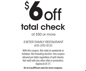 $6 off total check of $50 or more. With this coupon. Not valid on weekends or holidays. Not including alcohol. One coupon allowed per table regardless of split checks. Not valid with any other offer or promotion. Expires 8-31-17.Go to LocalFlavor.com for more coupons.