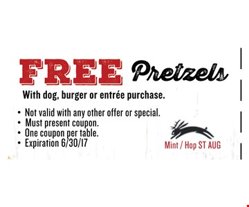 FREE PretzelsWith dog, burger or entree purchase.. Must present coupon. Not valid with any other offer or special. One coupon per table. Exp 06/30/17. Mint / Hop ST AUG