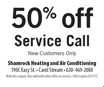 50% off Service Call. New Customers Only. With this coupon. Not valid with other offers or services. Offer expires 8/11/17.