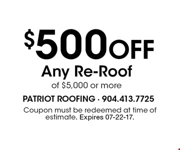 $500 Off Any Re-Roofof $5,000 or more. Coupon must be redeemed at time of estimate. Expires 07-22-17.