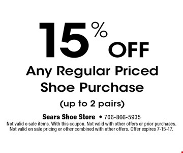 15%OFFAny Regular Priced Shoe Purchase(up to 2 pairs). Sears Shoe Store- 706-866-5935Not valid o sale items. With this coupon. Not valid with other offers or prior purchases. Not valid on sale pricing or other combined with other offers. Offer expires 7-15-17.