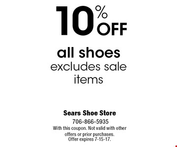 10% OFF all shoes excludes sale items. Sears Shoe Store706-866-5935With this coupon. Not valid with other offers or prior purchases. Offer expires 7-15-17.