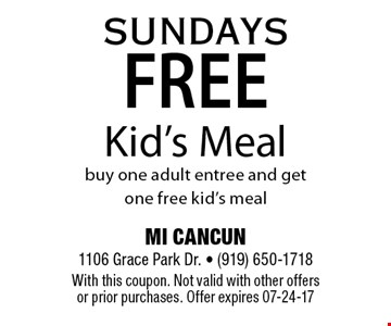 FREE Kid's Mealbuy one adult entree and get one free kid's meal. MI CANCUN 1106 Grace Park Dr. - (919) 650-1718With this coupon. Not valid with other offers or prior purchases. Offer expires 07-24-17
