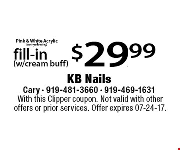 fill-in(w/cream buff) $29.99. With this Clipper coupon. Not valid with other offers or prior services. Offer expires 07-24-17.