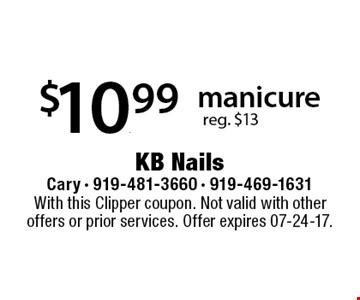 $10.99manicure  reg. $13. With this Clipper coupon. Not valid with other offers or prior services. Offer expires 07-24-17.