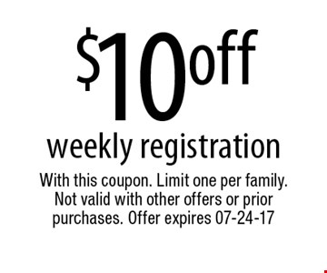 $10offweekly registration. With this coupon. Limit one per family.Not valid with other offers or prior purchases. Offer expires 07-24-17