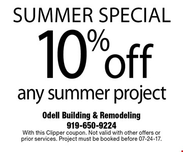 sUMMER SPECIAL10%offany summer project. Odell Building & Remodeling 919-650-9224With this Clipper coupon. Not valid with other offers or  prior services. Project must be booked before 07-24-17.