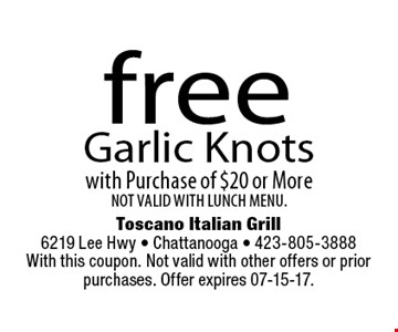 free Garlic Knots with Purchase of $20 or More NOT VALID WITH LUNCH MENU.. Toscano Italian Grill 6219 Lee Hwy - Chattanooga - 423-805-3888With this coupon. Not valid with other offers or prior purchases. Offer expires 07-15-17.