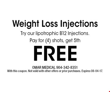 free Weight Loss Injections Try our lipotrophic B12 Injections.Pay for (4) shots, get 5th . OMAR MEDICAL 904-342-8351With this coupon. Not valid with other offers or prior purchases. Expires 08-04-17.