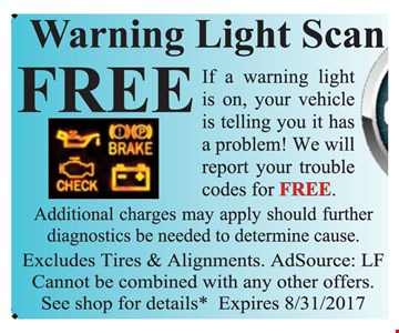 Free Warning Light Scan If your warning light is on, your vehicle is telling you it has a problem! We will report your trouble codes for free. Additional charges may apply should further diagnostics be needed to determine cause. Cannot be combined with any other offers. See shop for details. AdsSource: LF. Expires 8/31/17.