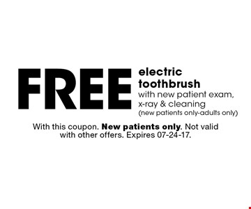 Free electric toothbrushwith new patient exam, x-ray & cleaning(new patients only-adults only). With this coupon. New patients only. Not valid with other offers. Expires 07-24-17.