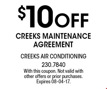 $10 Off creeks maintenanceagreement. With this coupon. Not valid with other offers or prior purchases. Expires 08-04-17.