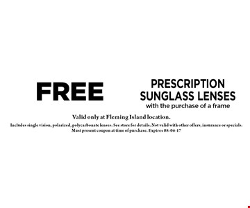 free Prescription Sunglass Lenses with the purchase of a frame. Includes single vision, polarized, polycarbonate lenses. See store for details. Not valid with other offers, insurance or specials. Must present coupon at time of purchase. Expires 08-06-17
