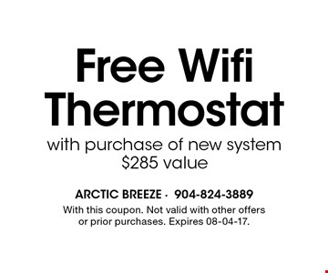 Free WifiThermostat with purchase of new system$285 value. With this coupon. Not valid with other offers or prior purchases. Expires 08-04-17.