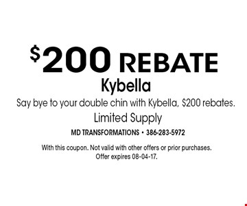 Kybella Say bye to your double chin with Kybella, $200 rebates. $200 REBATE. With this coupon. Not valid with other offers or prior purchases.Offer expires 08-04-17.