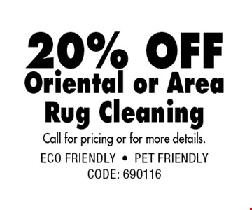 20% OFF Oriental or Area Rug Cleaning Call for pricing or for more details..