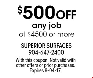 $500 Off any jobof $4500 or more. With this coupon. Not valid with other offers or prior purchases. Expires 8-04-17.
