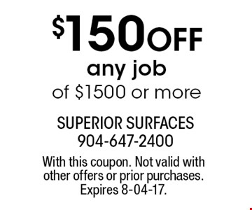 $150 Off any jobof $1500 or more. With this coupon. Not valid with other offers or prior purchases. Expires 8-04-17.