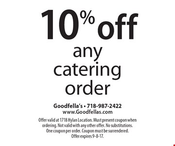 10% off any catering order. Offer valid at 1718 Hylan Location. Must present coupon when ordering. Not valid with any other offer. No substitutions. One coupon per order. Coupon must be surrendered. Offer expires 9-8-17.