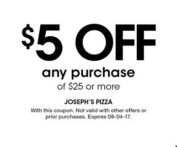 $5 OFFany purchase of $25 or more. With this coupon. Not valid with other offers or prior purchases. Expires 08-04-17.
