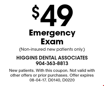 $49 EmergencyExam (Non-insured new patients only.). New patients. With this coupon. Not valid with other offers or prior purchases. Offer expires 08-04-17. D0140, D0220