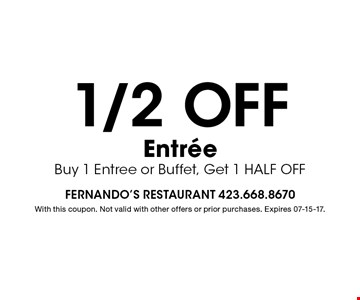 1/2Off EntreeBuy 1 Entree or Buffet, Get 1 HALF OFF. With this coupon. Not valid with other offers or prior purchases. Expires 07-15-17.