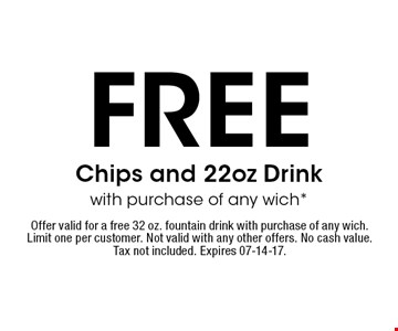 FREE Chips and 22oz Drink with purchase of any wich*. Offer valid for a free 32 oz. fountain drink with purchase of any wich. Limit one per customer. Not valid with any other offers. No cash value. Tax not included. Expires 07-14-17.