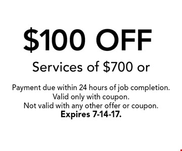 $55 OFF Services of $300 or more.. Payment required within 24 hours of job completion. Valid only with coupon. Not valid with any other offer or coupon.EXPIRES 7-14-17