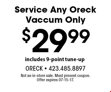 $29.99 Service Any Oreck Vaccum Only. Not an in-store sale. Must present coupon. Offer expires 07-15-17.