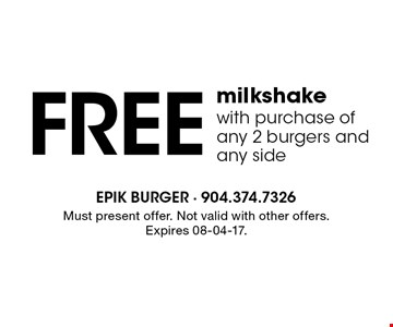 Free milkshake with purchase of any 2 burgers and any side. Must present offer. Not valid with other offers.Expires 08-04-17.