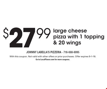 $27.99 large cheese pizza with 1 topping & 20 wings. With this coupon. Not valid with other offers or prior purchases. Offer expires 9-1-18. Go to LocalFlavor.com for more coupons.