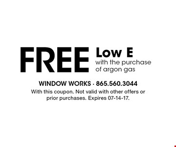 Free Low Ewith the purchaseof argon gas. With this coupon. Not valid with other offers or prior purchases. Expires 07-14-17.