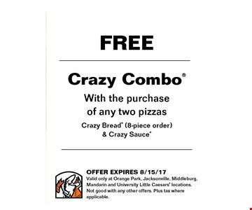 FREE Crazy Combowith the purchase of any two pizzasCrazy Bread (8-piece order)& Crazy Sauce. Offer expires 8-15-17Valid only at Orange Park, Jacksonville, Middleburg, Mandarin and University Little Caesers locations. Not good with any other offers. Plus tax where applicable.