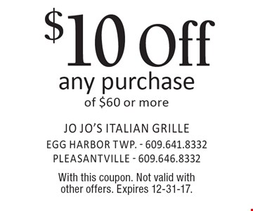 $10 Off any purchase of $60 or more. With this coupon. Not valid with other offers. Expires 12-31-17.