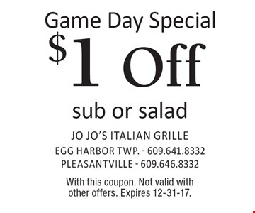 Game Day Special $1 Off sub or salad. With this coupon. Not valid with other offers. Expires 12-31-17.