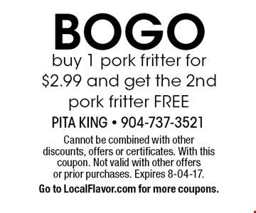 BOGO buy 1 pork fritter for $2.99 and get the 2nd pork fritter FREE. Cannot be combined with otherdiscounts, offers or certificates. With this coupon. Not valid with other offers or prior purchases. Expires 8-04-17.Go to LocalFlavor.com for more coupons.