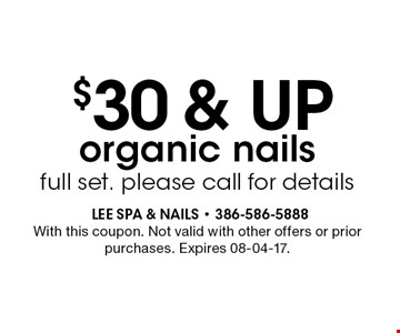 $30 & UP organic nailsfull set. please call for details. With this coupon. Not valid with other offers or prior purchases. Expires 08-04-17.