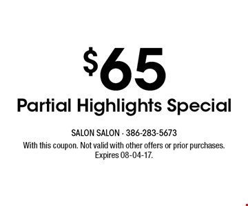 $65 Partial Highlights Special. With this coupon. Not valid with other offers or prior purchases. Expires 08-04-17.