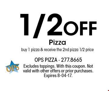 1/2Off Pizzabuy 1 pizza & receive the 2nd pizza 1/2 price. Excludes toppings. With this coupon. Not valid with other offers or prior purchases. Expires 8-04-17.