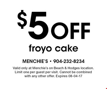 $5OFF froyo cake. Valid only at Menchie's on Beach & Hodges location.Limit one per guest per visit. Cannot be combinedwith any other offer. Expires 08-04-17