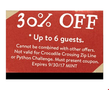 30% off up to 6 guests. cannot be combined with other offers. Not valid for crocodile crossing zip line. Must present coupon. Exp 9/30/17 MINT